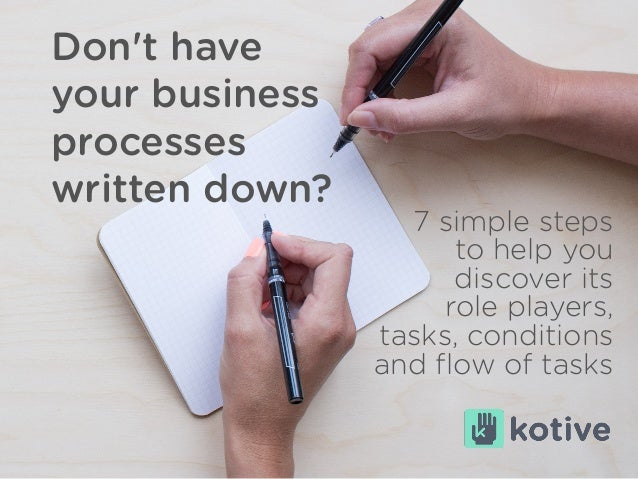 Don't have your business processes written down? 7 simple steps to help you discover its role players, tasks, conditions a...