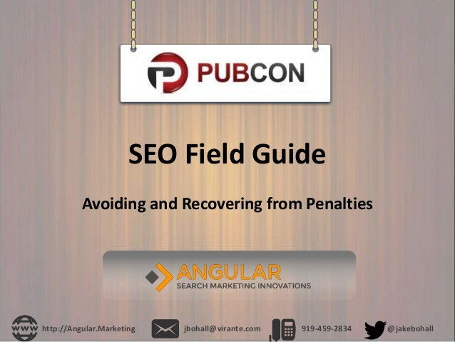 SEO Field Guide Avoiding and Recovering from Penalties http://Angular.Marketing jbohall@virante.com 919-459-2834 @jakeboha...