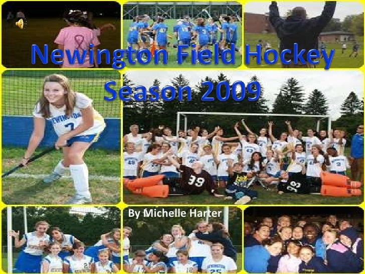 Newington Field Hockey<br />Season 2009<br />By Michelle Harter<br />