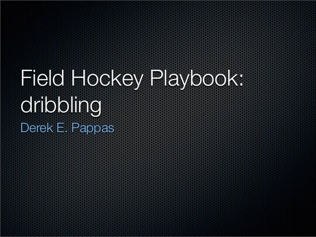 Field Hockey Playbook:dribblingDerek E. Pappas