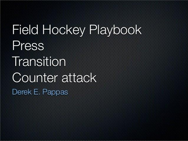 Field Hockey PlaybookPressTransitionCounter attackDerek E. Pappas
