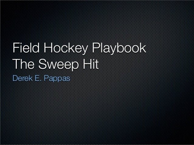Field Hockey PlaybookThe Sweep HitDerek E. Pappas