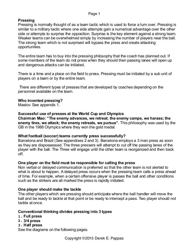 Page 1 Pressing Pressing is normally thought of as a team tactic which is used to force a turn over. Pressing is similar t...