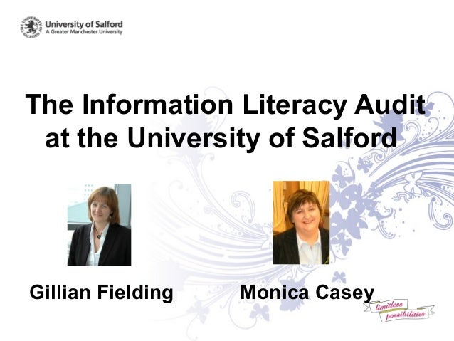 The Information Literacy Audit at the University of Salford Gillian Fielding Monica Casey