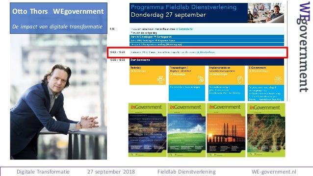 Bron:Upstream Digitale Transformatie 27 september 2018 Fieldlab Dienstverlening WE-government.nl Otto Thors WEgovernment ...
