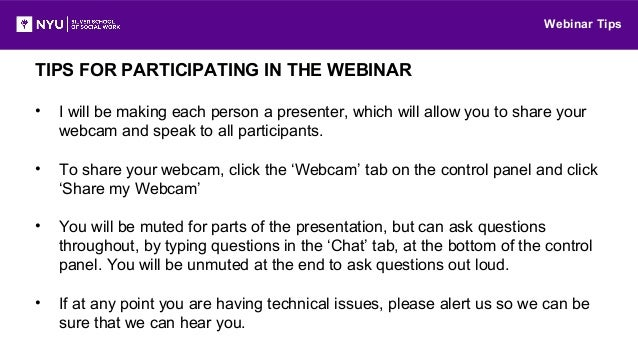 TIPS FOR PARTICIPATING IN THE WEBINAR • I will be making each person a presenter, which will allow you to share your webca...