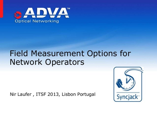 Field Measurement Options for Network Operators  Nir Laufer , ITSF 2013, Lisbon Portugal