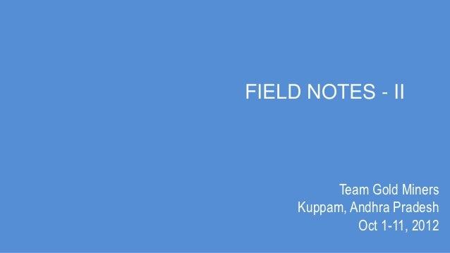 FIELD NOTES - II           Team Gold Miners     Kuppam, Andhra Pradesh              Oct 1-11, 2012
