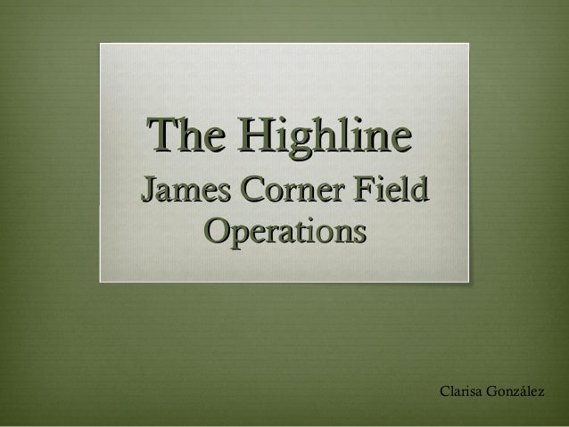 The HighlineJames Corner Field   Operations                     Clarisa González
