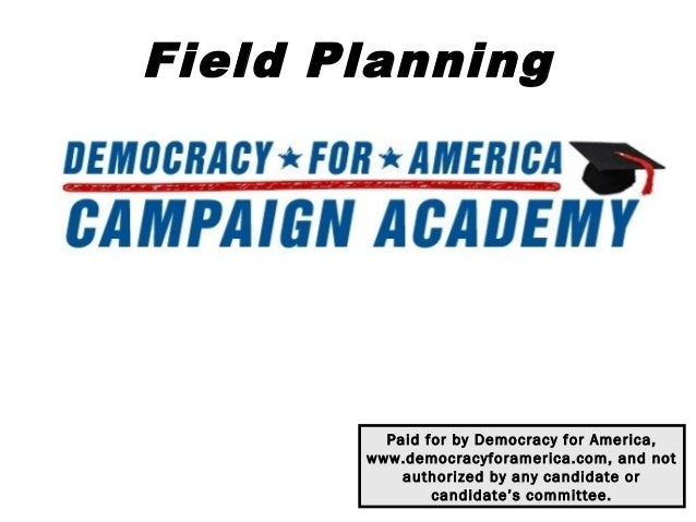 Field Planning         Paid for by Democracy for America,       www.democracyforamerica.com, and not           authorized ...