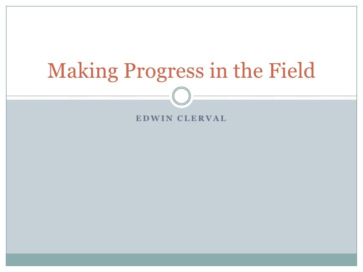 Edwin Clerval<br />Making Progress in the Field<br />