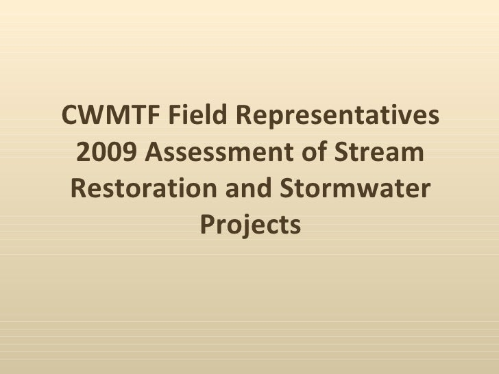 CWMTF Field Representatives 2009 Assessment of Stream Restoration and Stormwater Projects