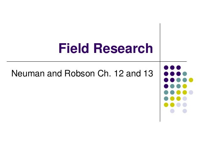 Field Research Neuman and Robson Ch. 12 and 13