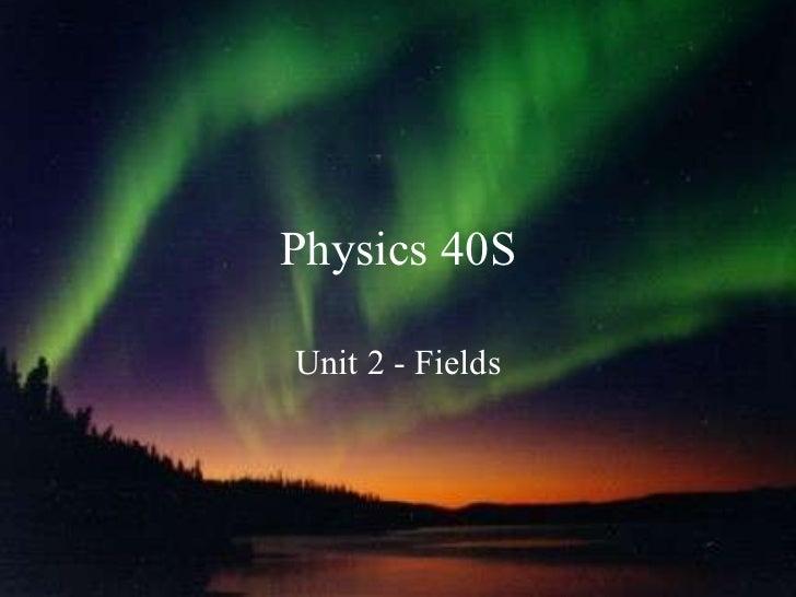 Physics 40S Unit 2 - Fields