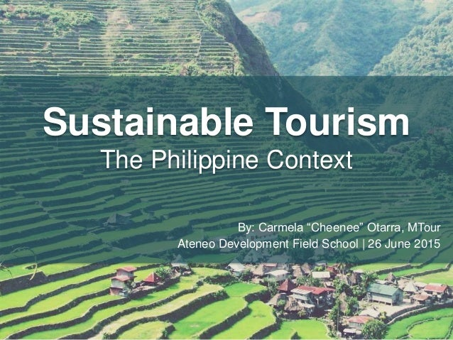 "Sustainable Tourism The Philippine Context By: Carmela ""Cheenee"" Otarra, MTour Ateneo Development Field School 