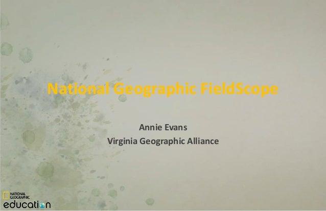 National Geographic FieldScope                Annie Evans       Virginia Geographic Alliance