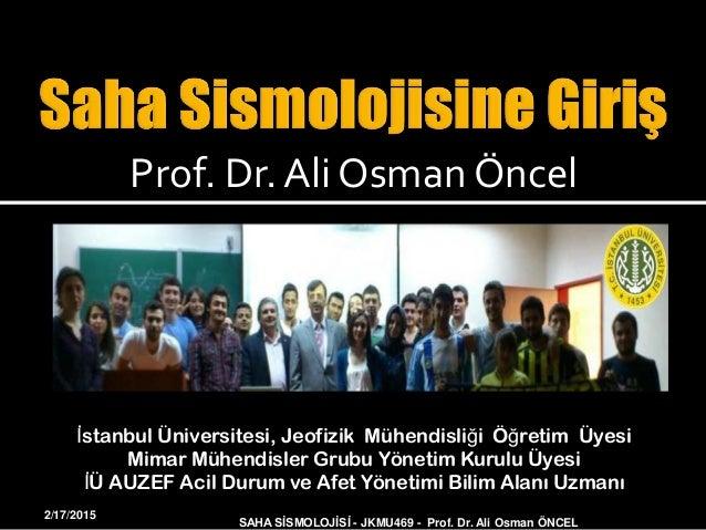 Prof. Dr. Ali Osman Öncel İstanbul Üniversitesi, Jeofizik Mühendisliği Öğretim Üyesi Mimar Mühendisler Grubu Yönetim Kurul...