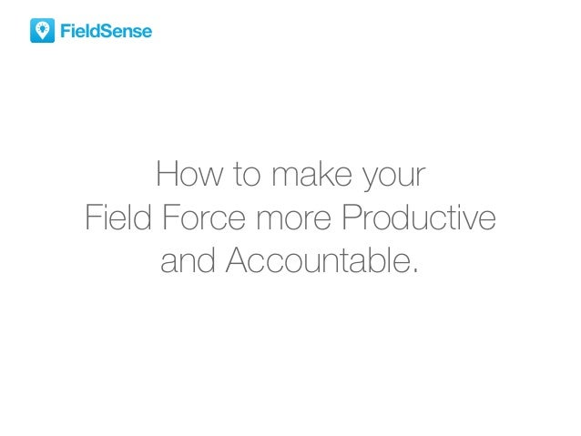 How to make your Field Force more Productive and Accountable.