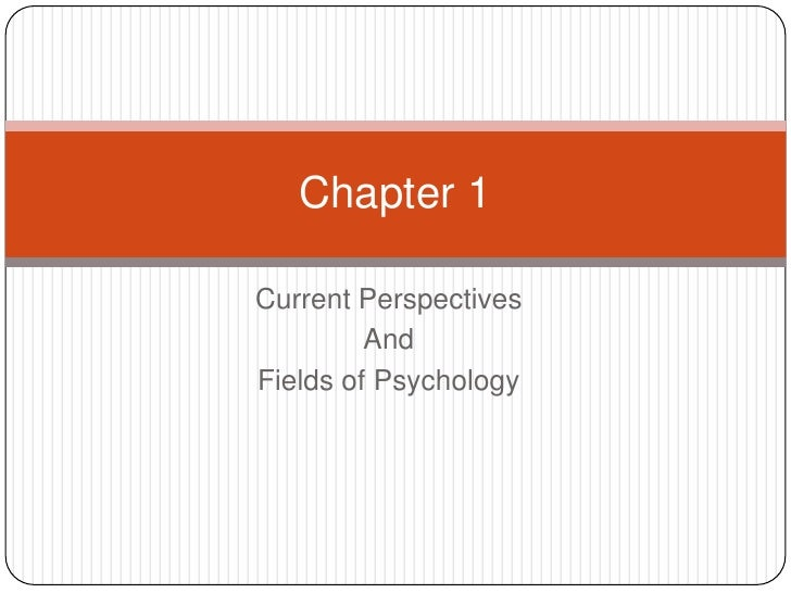 Current Perspectives <br />And <br />Fields of Psychology<br />Chapter 1 <br />
