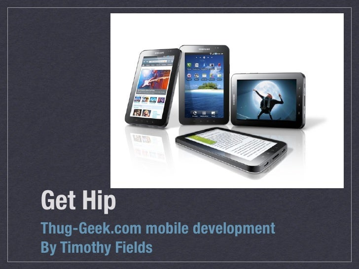 Get HipThug-Geek.com mobile developmentBy Timothy Fields