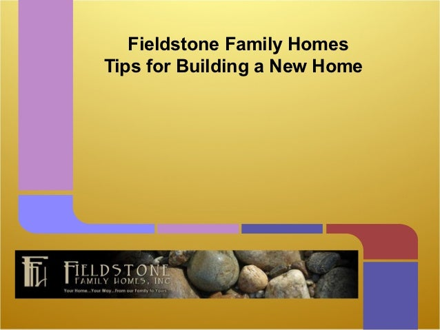 Fieldstone Family Homes Tips For Building A New Home