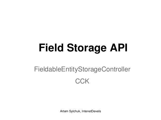 Field Storage API FieldableEntityStorageController CCK  Artem Sylchuk, IntenetDevels