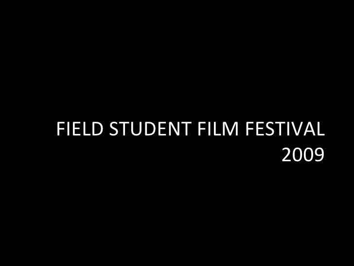 FIELD STUDENT FILM FESTIVAL 2009