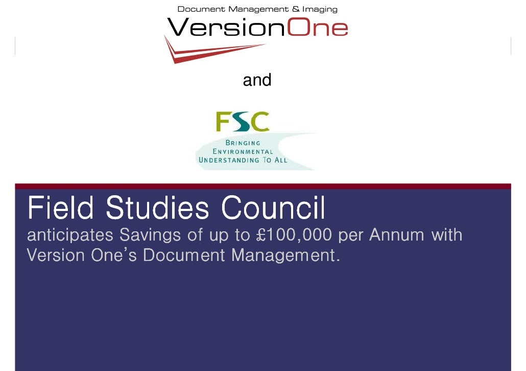 and     Field Studies Council anticipates Savings of up to £100,000 per Annum with         One' Version One's Document Man...