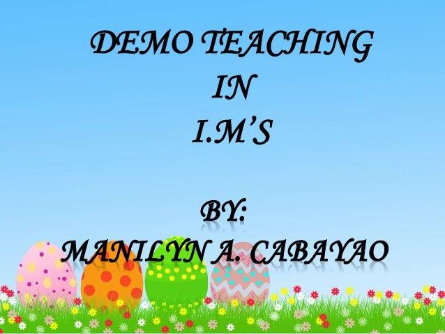 DEMO TEACHING  IN  I.M'S