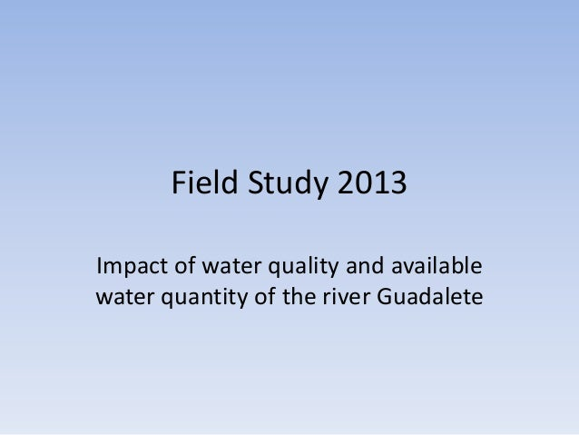 Field Study 2013 Impact of water quality and available water quantity of the river Guadalete