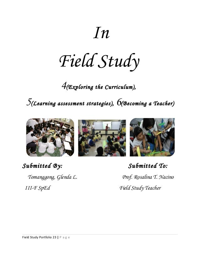 In Field Study 4(Exploring the Curriculum), 5(Learning assessment strategies), 6(Becoming a Teacher) Submitted By: Submitt...