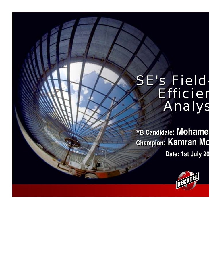 SEs Field-Time   Efficiency    AnalysisYB Candidate: Mohamed HassanChampion: Kamran Moghaddam       Date: 1st July 2009