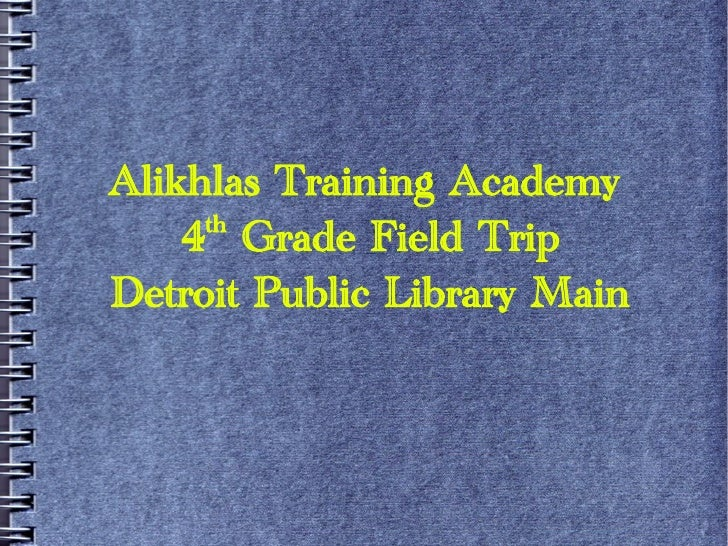 Alikhlas Training Academy      th     4 Grade Field Trip Detroit Public Library Main