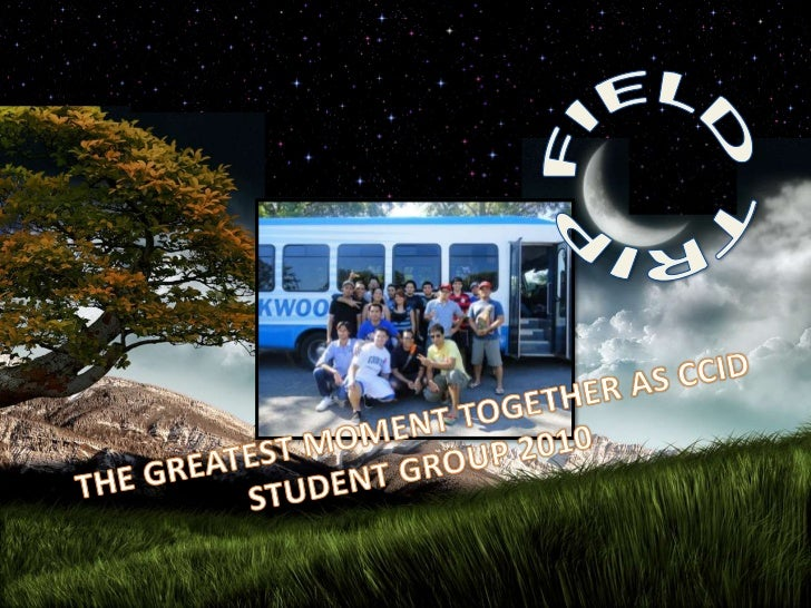 FIELD TRIP <br />THE GREATEST MOMENT TOGETHER AS CCID STUDENT GROUP 2010<br />
