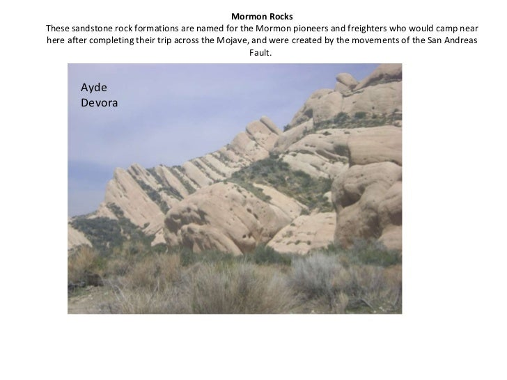 Mormon Rocks These sandstone rock formations are named for the Mormon pioneers and freighters who would camp near here aft...