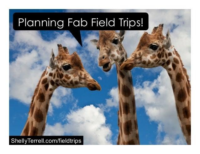 ShellyTerrell.com/fieldtrips Planning Fab Field Trips!