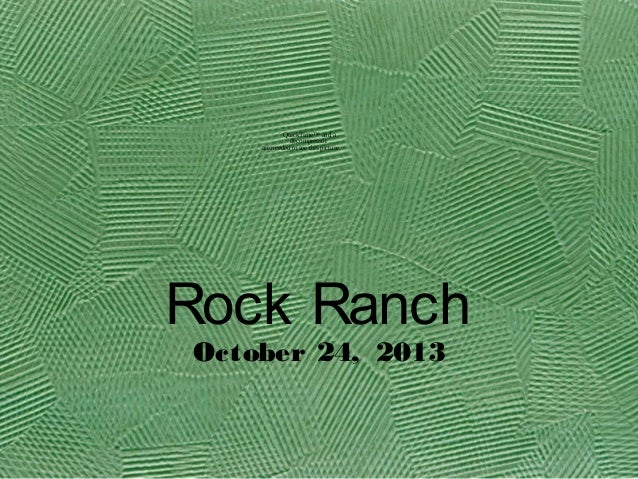 QuickTime™ and a decompressor are needed to see this picture.  Rock Ranch October 24, 2013