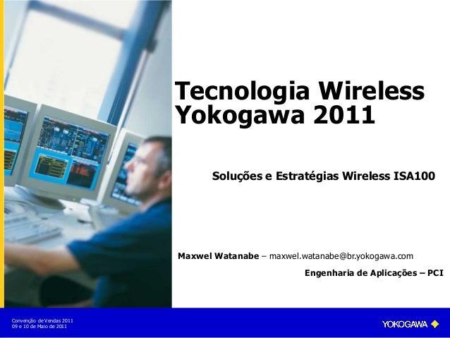 Convenção de Vendas 2011 09 e 10 de Maio de 2011 Soluções e Estratégias Wireless ISA100 Tecnologia Wireless Yokogawa 2011 ...