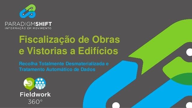 Recolha Totalmente Desmaterializada e Tratamento Automático de Dados Fiscalização de Obras e Vistorias a Edifícios