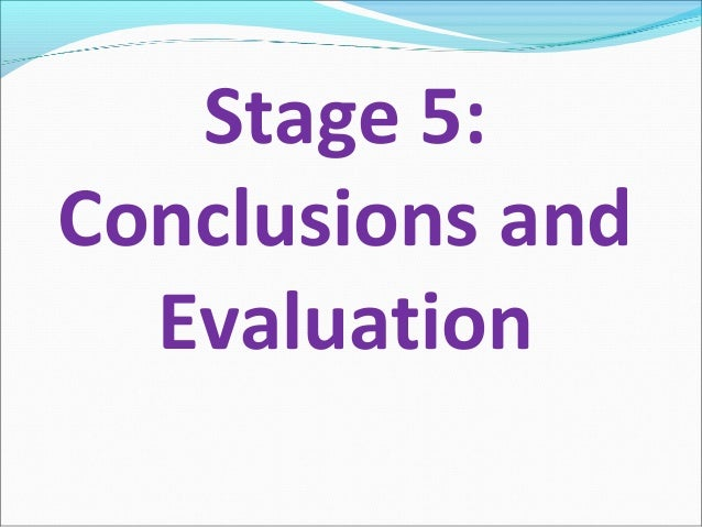 Stage 5: Conclusions and Evaluation
