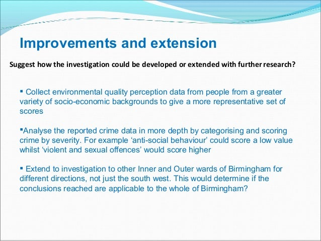 Suggest how the investigation could be developed or extended with further research? Improvements and extension  Collect e...