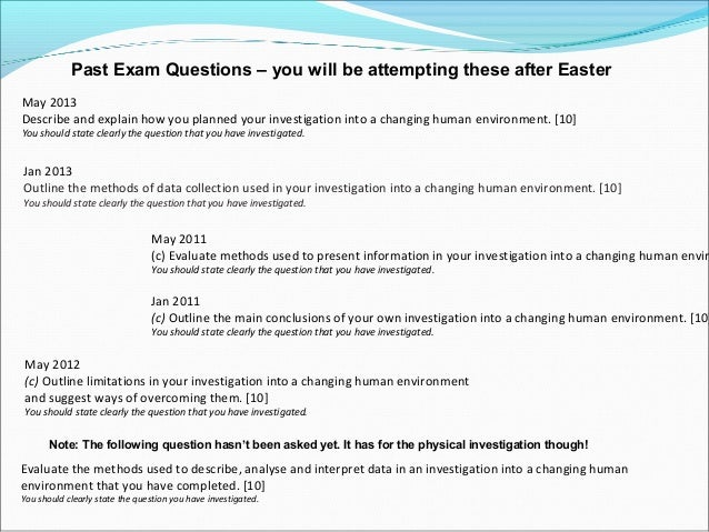 Past Exam Questions – you will be attempting these after Easter May 2013 Describe and explain how you planned your investi...