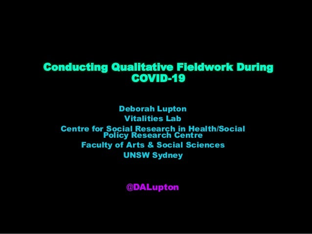 Conducting Qualitative Fieldwork During COVID-19 Deborah Lupton Vitalities Lab Centre for Social Research in Health/Social...