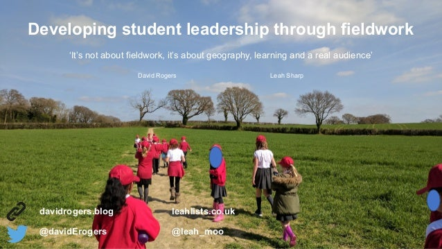 'It's  not  about  fieldwork,  it's  about  geography,  learning  and  a  real  audience'   Developing  student  leadershi...