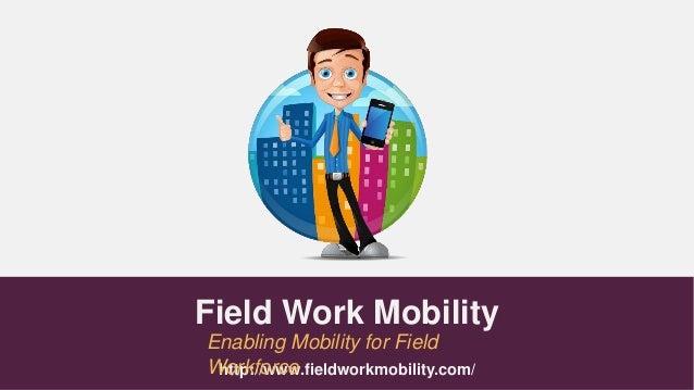 http://www.fieldworkmobility.com/ Field Work Mobility Enabling Mobility for Field Workforce