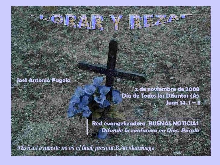 2  de noviembre de 2008   Día de Todos los   Difuntos (A)  Juan 14, 1 – 6 Red evangelizadora   BUENAS NOTICIAS Difunde la ...