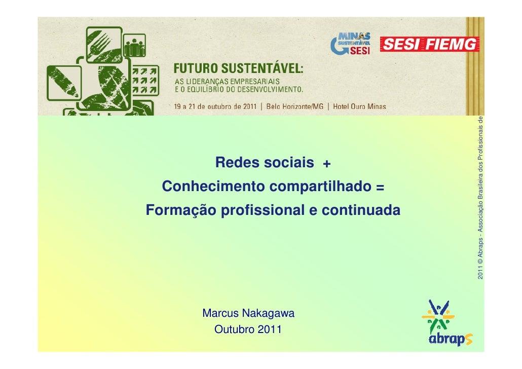 2011 © Abraps - Associação Brasileira dos Profissionais de Sustentabilidade         Redes sociais +  Conhecimento comparti...