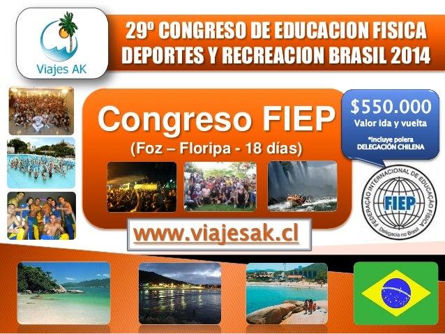 29º CONGRESO DE EDUCACION FISICA DEPORTES Y RECREACION BRASIL 2014  Congreso FIEP (Foz – Floripa - 18 días)  www.viajesak....
