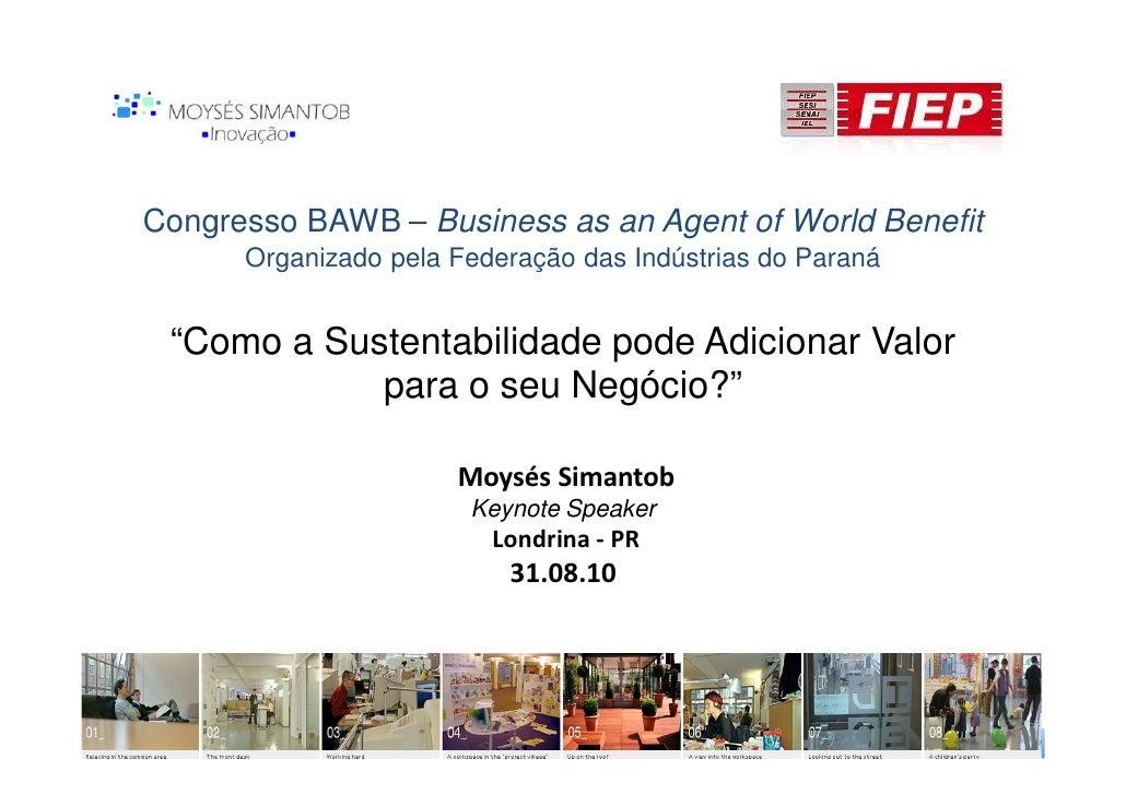 """Congresso BAWB – Business as an Agent of World Benefit       Organizado pela Federação das Indústrias do Paraná    """"Como a..."""