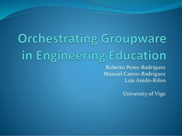Roberto Perez-Rodriguez Manuel Caeiro-Rodriguez Luis Anido-Rifon University of Vigo